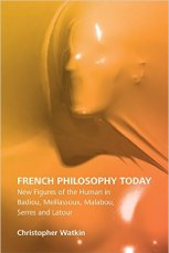 French Philosophy Today, New Figures of the Human in Badiou, Meillassoux, Malaobu, Serres and Latour