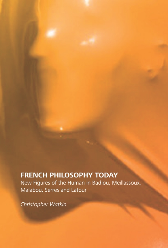 French Philosophy Today. New Figures of the Human in Badiou, Meillassoux, Malabou, Serres and Latour